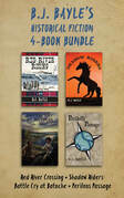 B.J. Bayle's Historical Fiction 4-Book Bundle: Red River Crossing / Shadow Riders / Battle Cry at Batoche / Perilous Passage