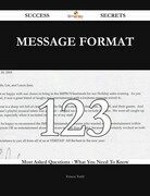 Message Format 123 Success Secrets - 123 Most Asked Questions On Message Format - What You Need To Know