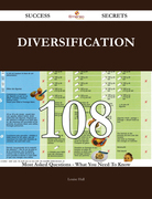 Diversification 108 Success Secrets - 108 Most Asked Questions On Diversification - What You Need To Know