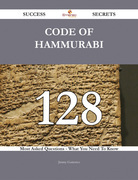 Code of Hammurabi 128 Success Secrets - 128 Most Asked Questions On Code of Hammurabi - What You Need To Know