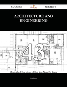 Architecture and Engineering 43 Success Secrets - 43 Most Asked Questions On Architecture and Engineering - What You Need To Know