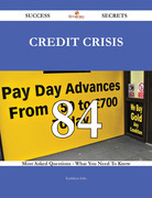 Credit Crisis 84 Success Secrets - 84 Most Asked Questions On Credit Crisis - What You Need To Know