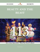 Beauty and the Beast 113 Success Secrets - 113 Most Asked Questions On Beauty and the Beast - What You Need To Know