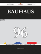 Bauhaus 96 Success Secrets - 96 Most Asked Questions On Bauhaus - What You Need To Know
