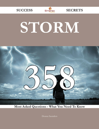 Storm 358 Success Secrets - 358 Most Asked Questions On Storm - What You Need To Know