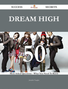 Dream High 50 Success Secrets - 50 Most Asked Questions On Dream High - What You Need To Know