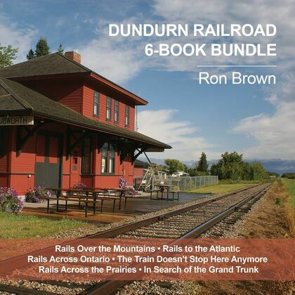 Dundurn Railroad 6-Book Bundle: Rails Over the Mountains / Rails to the Atlantic / Rails Across Ontario / and 3 more
