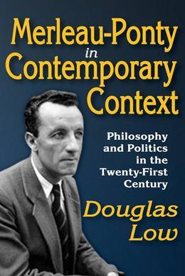 Merleau-Ponty in Contemporary Context: Philosophy and Politics in the Twenty-First Century