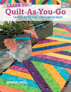 Learn to Quilt-As-You-Go: 14 Projects You Can Finish Fast