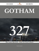Gotham 327 Success Secrets - 327 Most Asked Questions On Gotham - What You Need To Know