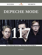 Depeche Mode 117 Success Secrets - 117 Most Asked Questions On Depeche Mode - What You Need To Know