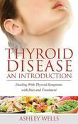 Thyroid Disease: An Introduction: Dealing with Thyroid Symptoms with Diet and Treatment
