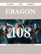 Eragon 108 Success Secrets - 108 Most Asked Questions On Eragon - What You Need To Know