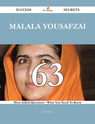 Malala Yousafzai 63 Success Secrets - 63 Most Asked Questions On Malala Yousafzai - What You Need To Know
