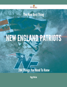 The New Best Thing New England Patriots - 284 Things You Need To Know