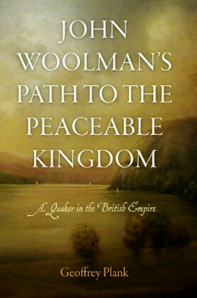 John Woolman's Path to the Peaceable Kingdom: A Quaker in the British Empire