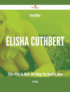 Few Other Elisha Cuthbert Titles Offer So Much - 104 Things You Need To Know