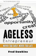 Ageless Entrepreneur: Never Too Early, Never Too Late