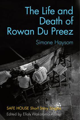 The Life and Death of Rowan Du Preez: Safe House Short Story Singles