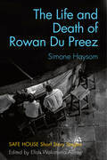 The Life and Death of Rowan Du Preez: Safe House Short Story Singles