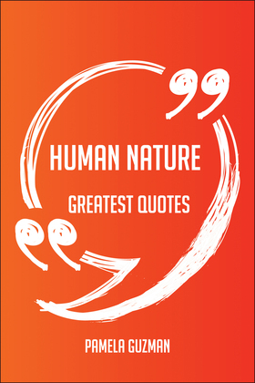 Human Nature Greatest Quotes - Quick, Short, Medium Or Long Quotes. Find The Perfect Human Nature Quotations For All Occasions - Spicing Up Letters, Speeches, And Everyday Conversations.