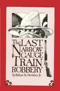The Last Narrow Gauge Train Robbery