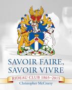 Savoir Faire, Savoir Vivre: Rideau Club 1865-2015