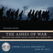 The Ashes of War: The Fight for Upper Canada, August 1814-March 1815