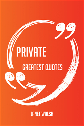 Private Greatest Quotes - Quick, Short, Medium Or Long Quotes. Find The Perfect Private Quotations For All Occasions - Spicing Up Letters, Speeches, And Everyday Conversations.