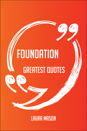 Foundation Greatest Quotes - Quick, Short, Medium Or Long Quotes. Find The Perfect Foundation Quotations For All Occasions - Spicing Up Letters, Speeches, And Everyday Conversations.