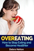 Overeating: How to Stop Eating and Become Healthier