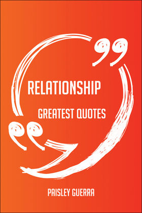 Relationship Greatest Quotes - Quick, Short, Medium Or Long Quotes. Find The Perfect Relationship Quotations For All Occasions - Spicing Up Letters, Speeches, And Everyday Conversations.