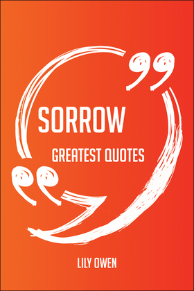 Sorrow Greatest Quotes - Quick, Short, Medium Or Long Quotes. Find The Perfect Sorrow Quotations For All Occasions - Spicing Up Letters, Speeches, And Everyday Conversations.