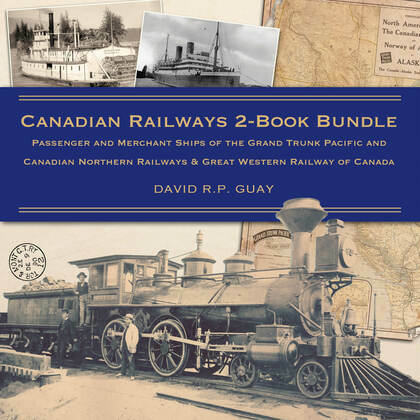 Canadian Railways 2-Book Bundle: Passenger and Merchant Ships of the Grand Trunk Pacific and Canadian Northern Railways / Great Western Railway of Can