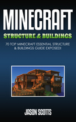 Minecraft Structure & Buildings: 70 Top Minecraft Essential Structure and Buildings Guide Exposed!
