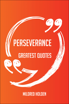 Perseverance Greatest Quotes - Quick, Short, Medium Or Long Quotes. Find The Perfect Perseverance Quotations For All Occasions - Spicing Up Letters, Speeches, And Everyday Conversations.