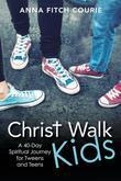 Christ Walk Kids: A 40-Day Spiritual Journey for Tweens and Teens