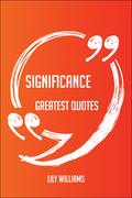 Significance Greatest Quotes - Quick, Short, Medium Or Long Quotes. Find The Perfect Significance Quotations For All Occasions - Spicing Up Letters, Speeches, And Everyday Conversations.