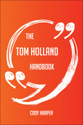 The Tom Holland Handbook - Everything You Need To Know About Tom Holland