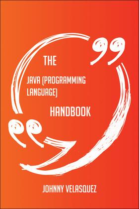 The Java (programming language) Handbook - Everything You Need To Know About Java (programming language)