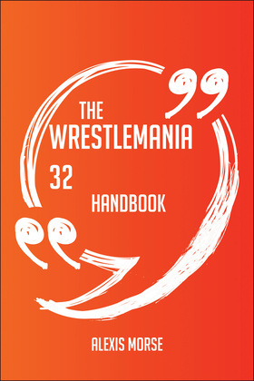 The WrestleMania 32 Handbook - Everything You Need To Know About WrestleMania 32