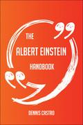 The Albert Einstein Handbook - Everything You Need To Know About Albert Einstein