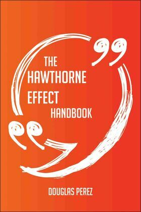 The Hawthorne Effect Handbook - Everything You Need To Know About Hawthorne Effect