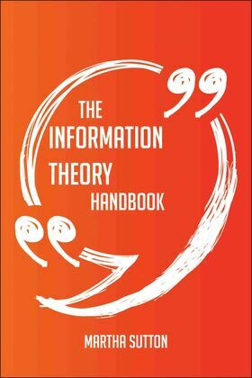 The Information theory Handbook - Everything You Need To Know About Information theory