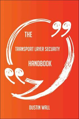 The Transport Layer Security Handbook - Everything You Need To Know About Transport Layer Security