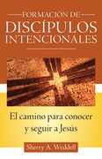 Forming Intentional Disciples: The Path to Knowing and Following Jesus, Spanish