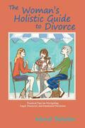 The Woman's Holistic Guide to Divorce: Simple, Practical, and Light-Hearted Tips for Navigating the Treacherous Waters of Going Your Separate Way