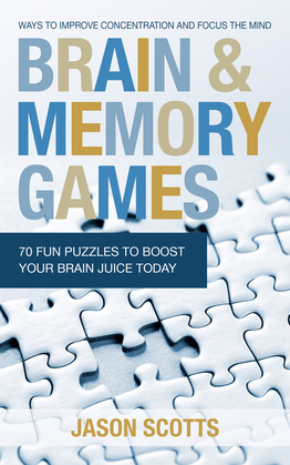 Brain and Memory Games: 70 Fun Puzzles to Boost Your Brain Juice Today: Ways to Improve Concentration and Focus the Mind