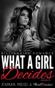 What A Girl Decides: (Billionaire Romance) (Book 6)