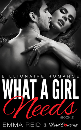 What A Girl Needs: (Billionaire Romance) (Book 2)